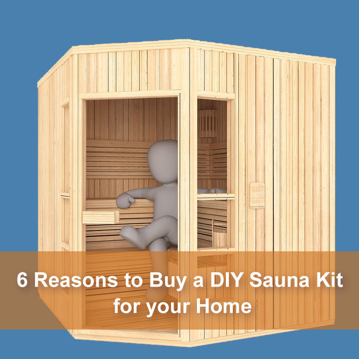 6 Reasons To Buy A Diy Sauna Kit For Your Home